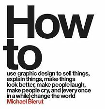 HOW TO [9780062413901] - MICHAEL BIERUT (HARDCOVER) NEW
