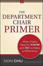 The Department Chair Primer: What Chairs Need to Know and Do to Make a Differenc