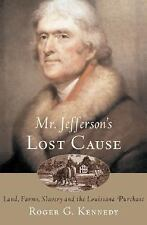 Mr. Jefferson's Lost Cause : Land, Farmers, Slavery, and the Louisiana...