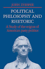Political Philosophy and Rhetoric: A Study of the Origins of American Party Poli