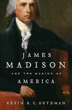 James Madison and the Making of America by Kevin R. C. Gutzman (2012, Hardcover)
