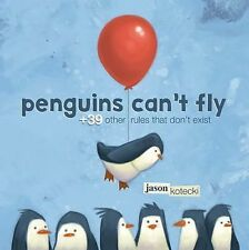 Penguins Can't Fly : +39 Other Rules That Don't Exist by Jason Kotecki (2015,...