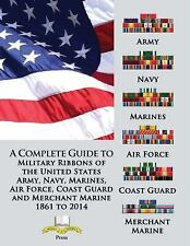 A Complete Guide to Military Ribbons of the United States Army, Navy,...