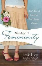 Set-Apart Femininity: God's Sacred Intent for Every Young Woman Ludy, Leslie Pa