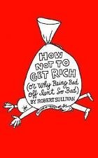 How Not to Get Rich: Or Why Being Bad Off Isn't So Bad Sullivan, Robert Hardcov