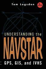 Understanding Navstar : Gps, Gis, and Ivhs by Tom Logsdon (1995, Hardcover,...