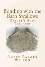 Bonding with the Barn Swallows : Nature's Best Teachers by Adele Barger...