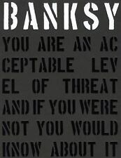 Banksy : You Are an Acceptable Level of Threat and If You Were Not You Would...
