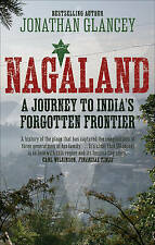 Nagaland: A Journey to India's Forgotten Frontier by Jonathan Glancey (Paperb...
