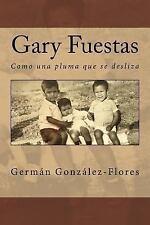 Gary Fuestas : Como una Pluma Que Se Desliza by Germán González-Flores (2015,...