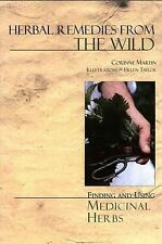 Herbal Remedies from the Wild : Finding and Using Medicinal Herbs by Corinne...