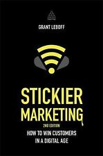 Stickier Marketing : How to Win Customers in a Digital Age by Grant Leboff...