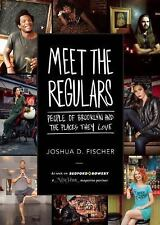 Meet the Regulars : People of Brooklyn and the Places They Love by Joshua D....