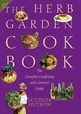 The Herb Garden Cookbook : The Complete Gardening and Gourmet Guide by...
