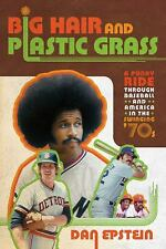 Big Hair and Plastic Grass: A Funky Ride Through Baseball and America in the Sw