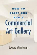 How to Start and Run a Commercial Art Gallery by Edward Winkleman (2009,...