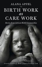 Kairos: Birth Work As Care Work : Stories from Activist Birth Communities by...