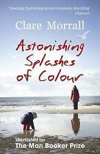 Astonishing Splashes of Colour by Clare Morrall (Paperback, 2010)
