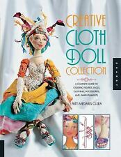 Creative Cloth Doll Collection: A Complete Guide to Creating Figures, Faces, Clo