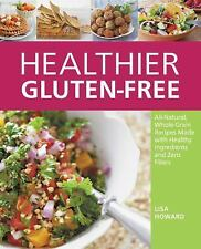 Healthier Gluten-Free : All-Natural, Whole-Grain Recipes Made with Healthy...