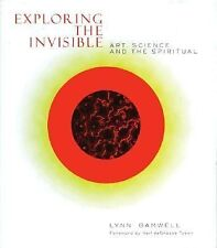Exploring the Invisible: Art, Science, and the Spiritual, Lynn Gamwell (2002 HC)