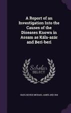 A Report of an Investigation into the Causes of the Diseases Known in Assam...