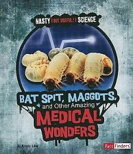 Bat Spit, Maggots, and Other Amazing Medical Wonders (Fact Finders - Nasty (But