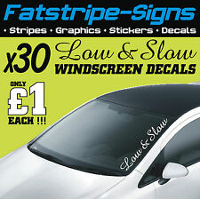 LOW AND SLOW WINDSCREEN DECALS x30 £1 EACH JOB LOT STICKERS GRAPHICS CAR VINYL