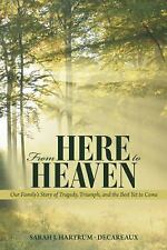 From Here to Heaven : Our Family's Story of Tragedy, Triumph, and the Best...
