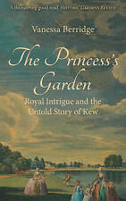 The Princess's Garden: Royal Intrigue and the Untold Story of Kew by Vanessa Ber
