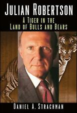 Julian Robertson : A Tiger in the Land of Bulls and Bears by Daniel A....