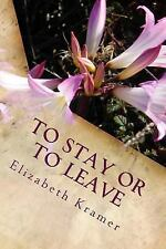 To Stay or to Leave : Poems of Romantic Love (in Its Many Phases) by...