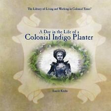 A Day in the Life of a Colonial Indigo Planter (Library of Living and Working in