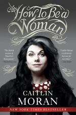 How to Be a Woman by Moran, Caitlin ~ Paperback