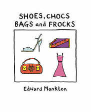 Shoes, Chocs, Bags and Frocks by Edward Monkton (Hardback, 2007) New Book