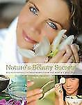 Nature's Beauty Secrets: Recipes for Beauty Treatments from the World's Best Spa