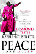 Rabble-Rouser For Peace: The Authorised Biography of Desmond Tutu, By Allen, Joh