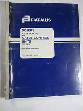 FIAT ALLIS DOZERS CS CA HS HA HI CABLE CONTROL UNITS 75 F100 SERVICE MANUAL