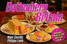Battenberg Britain: A Nostalgic Tribute to the Foods We Loved, Nigel Cassidy, Ph