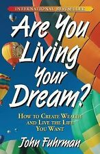 Are You Living Your Dream? : How to Create Wealth and Live the Life You Want...