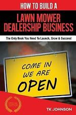 How to Build a Lawn Mower Dealership Business (Special Edition) : The Only...