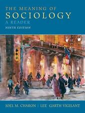 The Meaning of Sociology : A Reader by Joel M. Charon and Lee Garth Vigilant...