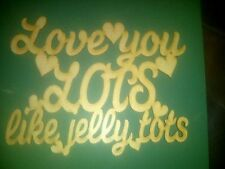 "Wooden 3mm MDF blank plaque ""Love you lots like jelly tots"""