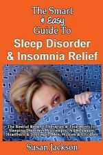 The Smart and Easy Guide to Sleep Disorder and Insomnia Relief: the Restful...