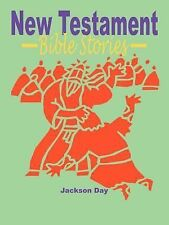New Testament Bible Stories by Jackson Day (2007, Paperback)