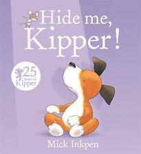 Kipper: Hide Me, Kipper by Mick Inkpen (2016, Picture Book)