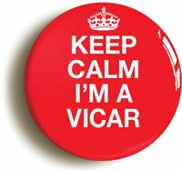 KEEP CALM I'M A VICAR BADGE BUTTON PIN (Size is 1inch/25mm diameter) FANCY DRESS