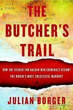 The Butcher's Trail : The Secret History of the Balkan Manhunt for Europe's...