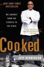 Cooked : My Journey from the Streets to the Stove by Jeff Henderson (2008,...