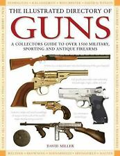 The Illustrated Directory of Guns: A Collector's Guide to Over 1500 Military, Sp